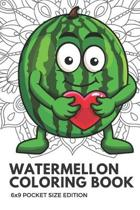 Watermelon Coloring Book 6x9 Pocket Size Edition: Color Book with Black White Art Work Against Mandala Designs to Inspire Mindfulness and Creativity.