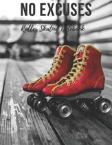 Roller Skating Notebook: No Excuses - Cool Motivational Inspirational Journal, Composition Notebook, Log Book, Diary for Athletes (8.5 x 11 inc