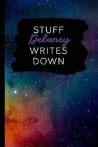 Stuff Delaney Writes Down: Personalized Journal / Notebook (6 x 9 inch) with 110 wide ruled pages inside [Multicolor Universe]