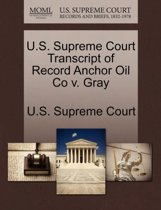 U.S. Supreme Court Transcript of Record Anchor Oil Co V. Gray
