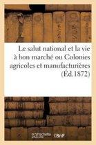 Le Salut National Et La Vie � Bon March� Ou Colonies Agricoles Et Manufacturi�res