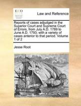 Reports of Cases Adjudged in the Superior Court and Supreme Court of Errors, from July A.D. 1789 to June A.D. 1793; With a Variety of Cases Anterior to That Period. Volume 1 of 2