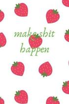Make Shit Happen: Journal Notebook Diary for planning and lists. Feminine Strawberry Design