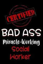 Certified Bad Ass Miracle-Working Social Worker