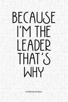 Because I'm The Leader That's Why