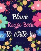 Blank Recipe Book to Write in: Floral Blank Recipe Book - Journal Notebook Organizer to Write in for Men & Women - Blank Notebook for Recording 100 F