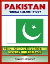 Pakistan: Federal Research Study and Country Profile with Comprehensive Information, History, and Analysis - Politics, Economy, Military, Islamabad