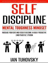 Self-Discipline: Mental Toughness Mindset: Increase Your Grit and Focus to Become a Highly Productive (and Peaceful!) Person