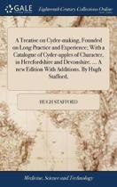 A Treatise on Cyder-Making, Founded on Long Practice and Experience; With a Catalogue of Cyder-Apples of Character, in Herefordshire and Devonshire. ... a New Edition with Additions. by Hugh Stafford,