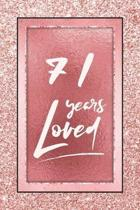 71 Years Loved: Lined Journal / Notebook - 71st Birthday / Anniversary Gifts For Women - Fun And Practical Alternative to a Card - Ros
