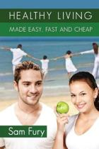 Healthy Living Made Easy, Fast and Cheap