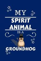 My Spirit Animal Is A Groundhog: Funny and Cute Gag Gift - Blank Lined Notebook Journal - Novelty Christmas Gift Under 10 Dollars - Office Colleagues