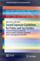 ASA S3/SC1.4 TR-2014 Sound Exposure Guidelines for Fishes and Sea Turtles: A Technical Report prepared by ANSI-Accredited Standards Committee S3/SC1 and registered with ANSI
