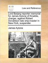 Lord Barjarg Reporter Memorial for James Aytone of Kinaldie, Charger, Against Robert Donaldson Late Ship-Master in New-York, Suspender.