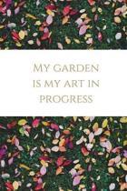 My Garden Is My Art in Progress