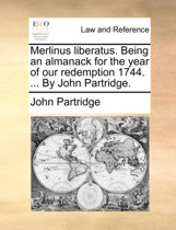 Merlinus Liberatus. Being an Almanack for the Year of Our Redemption 1744. ... by John Partridge