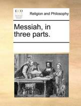 Messiah, in Three Parts.