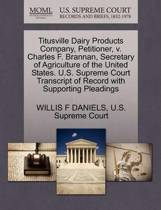 Titusville Dairy Products Company, Petitioner, V. Charles F. Brannan, Secretary of Agriculture of the United States. U.S. Supreme Court Transcript of Record with Supporting Pleadings