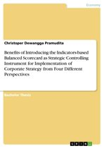 Benefits of Introducing the Indicators-based Balanced Scorecard as Strategic Controlling Instrument for Implementation of Corporate Strategy from Four Different Perspectives