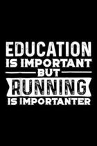 education is important but running is importanter: education is important but running is importanter Journal/Notebook Blank Lined Ruled 6x9 100 Pages