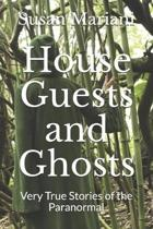 House Guests and Ghosts: Very True Stories of the Paranormal