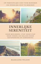Innerlijke Sereniteit Voor Beginners, Stap Voor Stap Naar Innerlijke Balans Door Ontspanning En Gewoontes