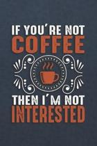 If You're Not Coffee Then I'm Not Interested