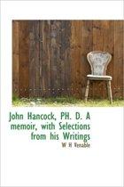 John Hancock, PH. D. a Memoir, with Selections from His Writings