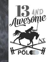 13 And Awesome At Polo: Sketchbook Gift For Teen Polo Players - Horseback Ball & Mallet Sketchpad To Draw And Sketch In
