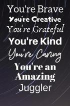 You're Brave You're Creative You're Grateful You're Kind You're Caring You're An Amazing Juggler