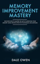 Memory Improvement Mastery: Discover How to Master The Art of Improving your Memory Using Proven Effective Techniques and Methods