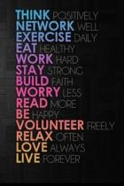 Think Work Exercise Eat Work Stay Build Worry Read Be Volunteer Relax Love Live: Journal to Inspire a Positive Attitude Positive Thinking Journal - Sm