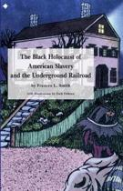 The Black Holocaust of American Slavery and the Underground Railroad