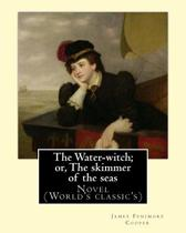 The Water-Witch; Or, the Skimmer of the Seas. by