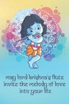 May Lord Krishna's Flute Invite the Melody of Love into Your Life: Blank Lined Krsna Lover v.2 Notebook Journal Diary Daily Practice Bhakti Yoga