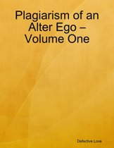 Plagiarism of an Alter Ego – Volume One