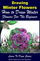 Drawing Winter Flowers: How to Draw Winter Flowers For the Beginner