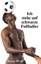 Ich stehe auf schwarze Fußballer