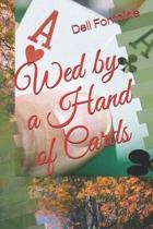 Wed by a Hand of Cards