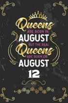 Queens Are Born In August But The Real Queens Are Born On August 12: Funny Blank Lined Notebook Gift for Women and Birthday Card Alternative for Frien