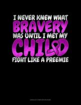 I Never Knew What Bravery Was Until I Met My Child Fight Like A Preemie: Unruled Composition Book