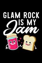 Glam Rock Is My Jam: Funny Notebook for Glam Rock Fan - Great Christmas & Birthday Gift Idea for Glam Rock Fan - Glam Rock Journal - 100 pa