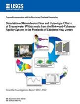 Simulation of Groundwater Flow and Hydrologic Effects of Groundwater Withdrawals from the Kirkwood-Cohansey Aquifer System in the Pinelands of Southern New Jersey