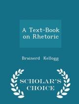 A Text-Book on Rhetoric - Scholar's Choice Edition