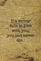 If A Writer Falls In Love With You You Can Never Die: Writer Notebook Journal Composition Blank Lined Diary Notepad 120 Pages Paperback Old
