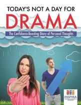 Today's Not a Day for Drama the Confidence-Boosting Diary of Personal Thoughts