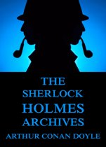 The Sherlock Holmes Archives (incl. The Truth About Sherlock Holmes)