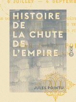 Histoire de la chute de l'Empire - 6 juillet - 4 septembre 1870