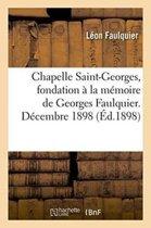 Chapelle Saint-Georges, Fondation � La M�moire de Georges Faulquier. D�cembre 1898.