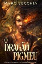 O Dragão Pigmeu - Lendas dos Dragões Metamorfosicos Livro 1